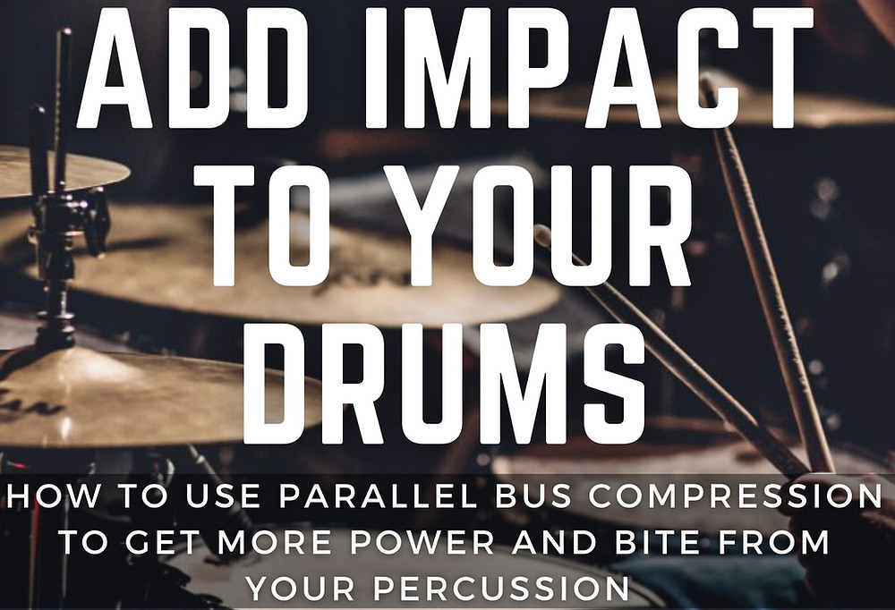 Add impact to your drums! How to Use Parallel Compression to get more power and bite from your percussion