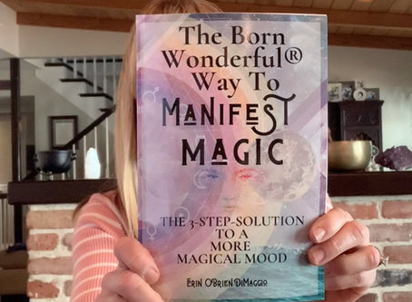 The Born Wonderful® Way To Manifest Magic; The 3-Step Solution To A Magical Mood
