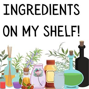 Ingredients on my shelf!.png