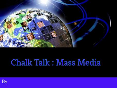Chalk Talk : Mass Media