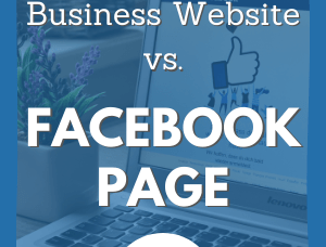Business Website vs. Facebook Page: Do I Really Need Both?