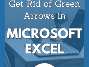 How to Get Rid of Green Arrows in Excel Office 365 (Visual Guide)