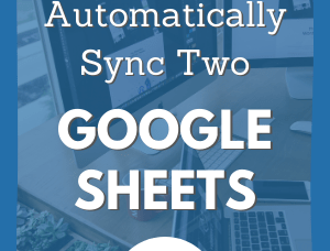 How to Sync Two Google Sheets Automatically to One Master Spreadsheet