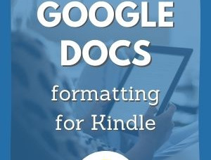 How to Format Your Google Doc for Kindle Book