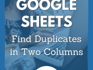 How Do I Find Duplicates in Two Columns in Google Sheets?