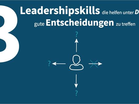 3 Leadership Skills für gute Entscheidungen