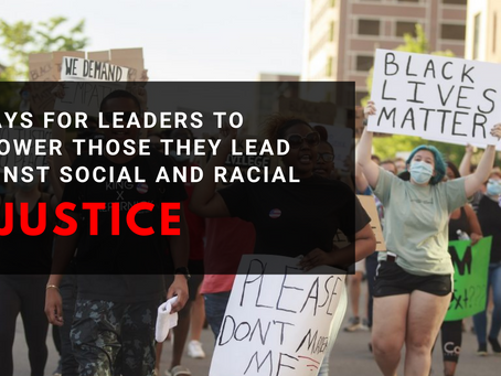 5 Ways for Leaders to Empower Those They Lead Against Social and Racial Injustice