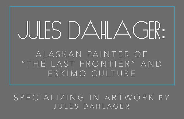 Jules Dahlager Alaska Painting Last Frontier Eskimo Culture