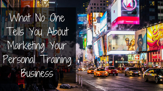 What No One Tells You About Marketing Your Personal Training Business