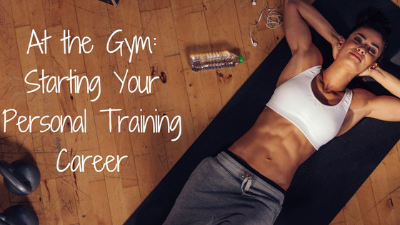 At the Gym: Starting Your Personal Training Career