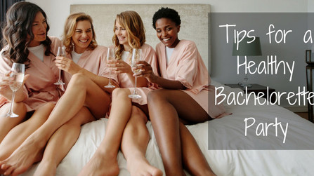 Tips for a Healthy Bachelorette Party