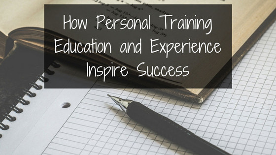 How Personal Training Education and Experience Inspire Success