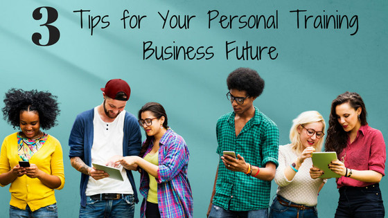 3 Tips for Your Personal Training Business Future