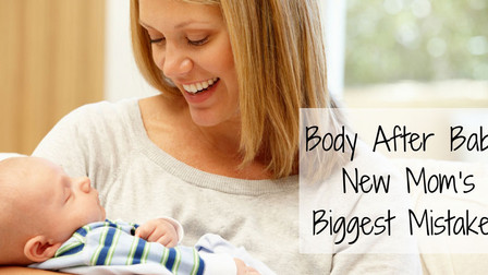 Body After Baby: New Mom's Biggest Mistakes