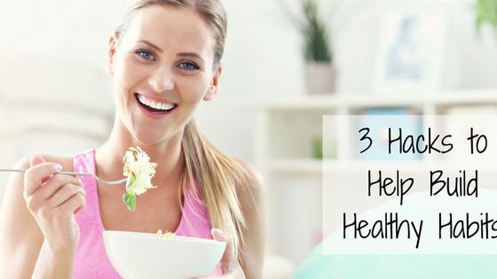 3 Hacks to Help Build Healthy Habits