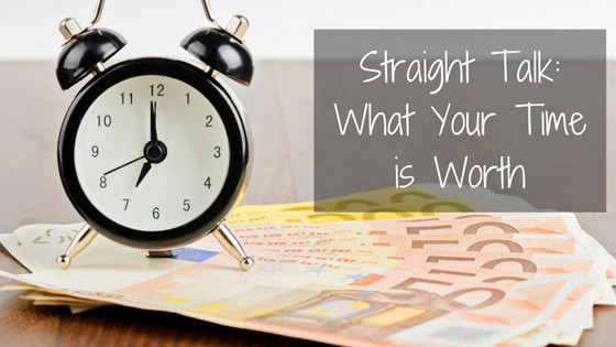 Straight Talk: What Your Time is Worth