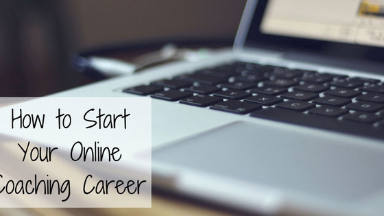 How to Start Your Online Coaching Career