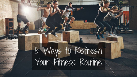 5 Ways to Refresh Your Fitness Routine