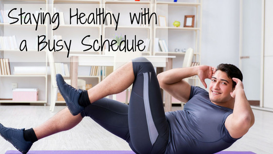 Staying Healthy with a Busy Schedule