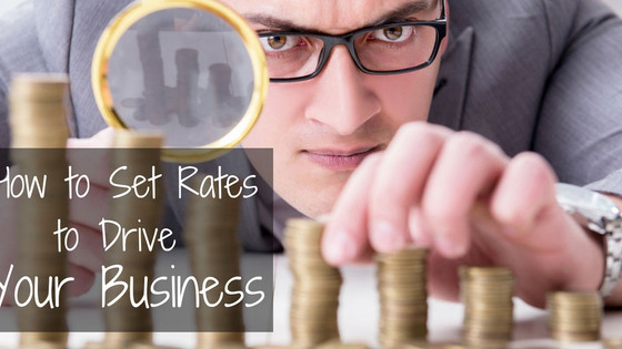 How to Set Rates to Drive Your Business