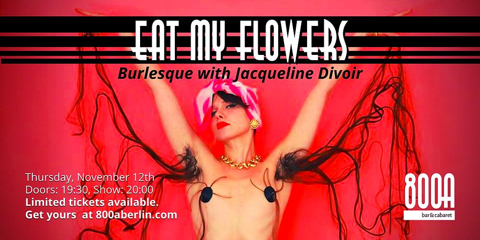 Eat My Flowers: Burlesque with Jacqueline Divoir