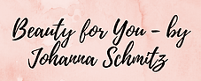 Beauty for You - by Johanna Schmitz.png