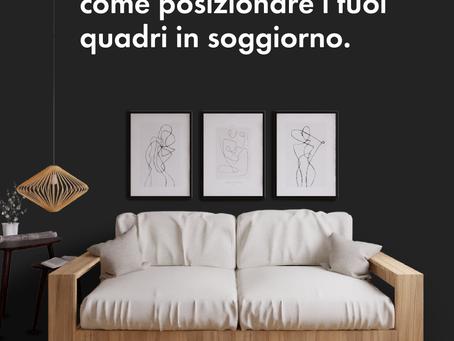 Come appendere al meglio i tuoi quadri in soggiorno.
