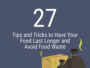 27 Tips and Tricks to Have Your Food Last Longer and Avoid Food Waste