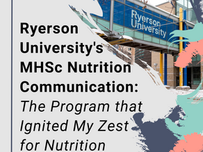 MHSc Nutrition Communication: The Program that Ignited My Zest for Nutrition