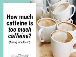 How much caffeine is too much caffeine? (Asking for a friend)