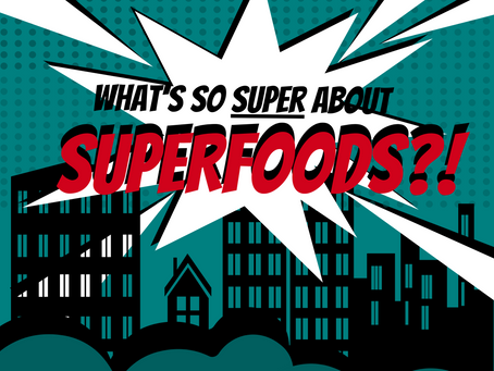 What's so SUPER about SUPERFOODS?