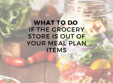 What to do if the grocery store is out of your meal plan items