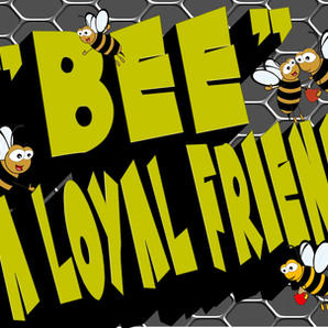 Bee A Loyal Friend.jpg