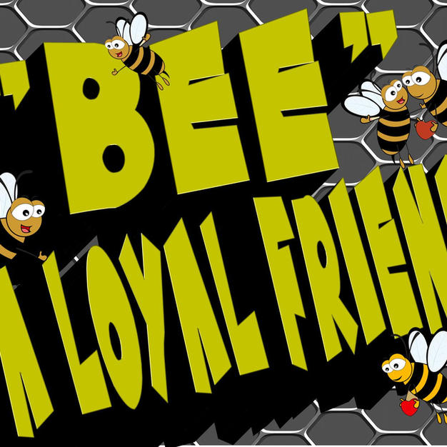 Bee A Loyal Friend.jpg