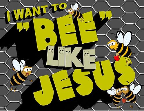 """I Want To """"Bee"""" Like Jesus"""