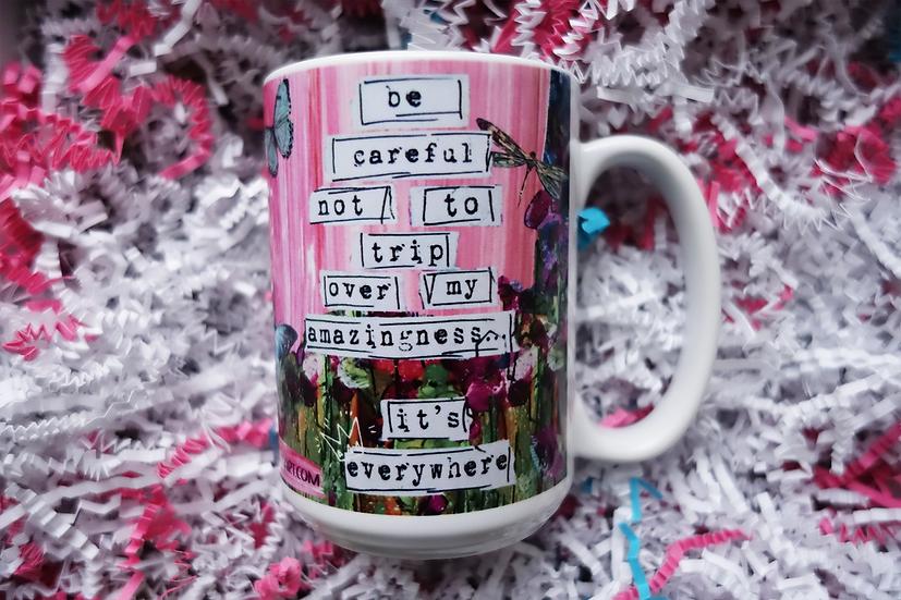 Be Careful Not to Trip Over My Amazingness Mug