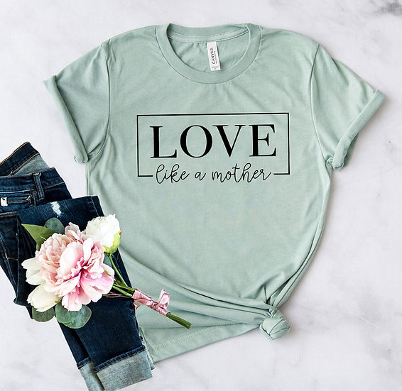 Love Like A Mother T Shirt