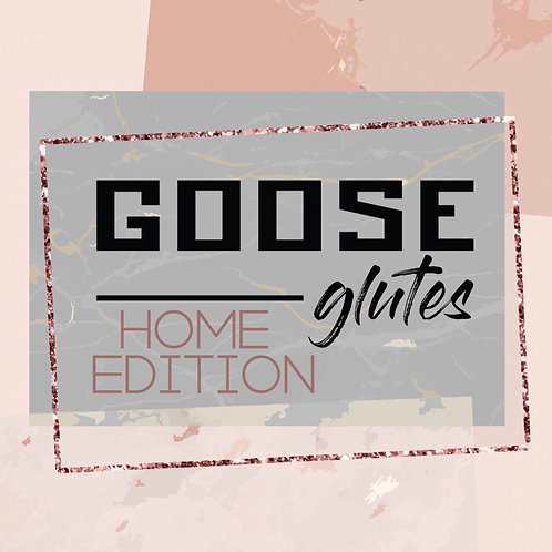Goose Glutes Home Guide