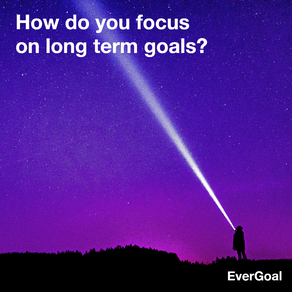 How do you focus on long term goals?