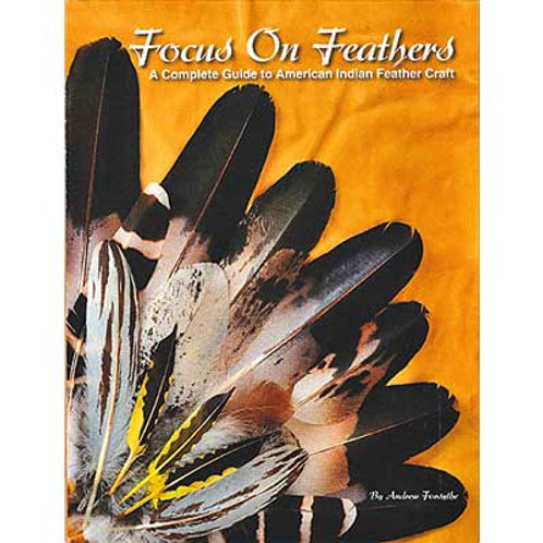 Focus on Feathers A Complete Guide to American Indian Feather Craft