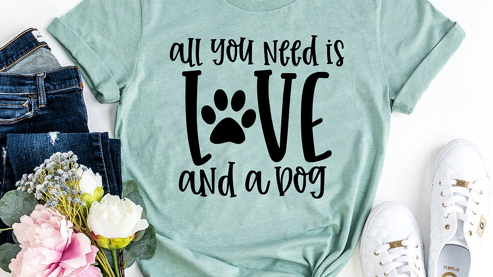 All You Need Is Love And A Dog T-shirt