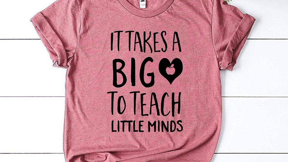 It Takes a Big Heart To Teach Little Minds T-shirt