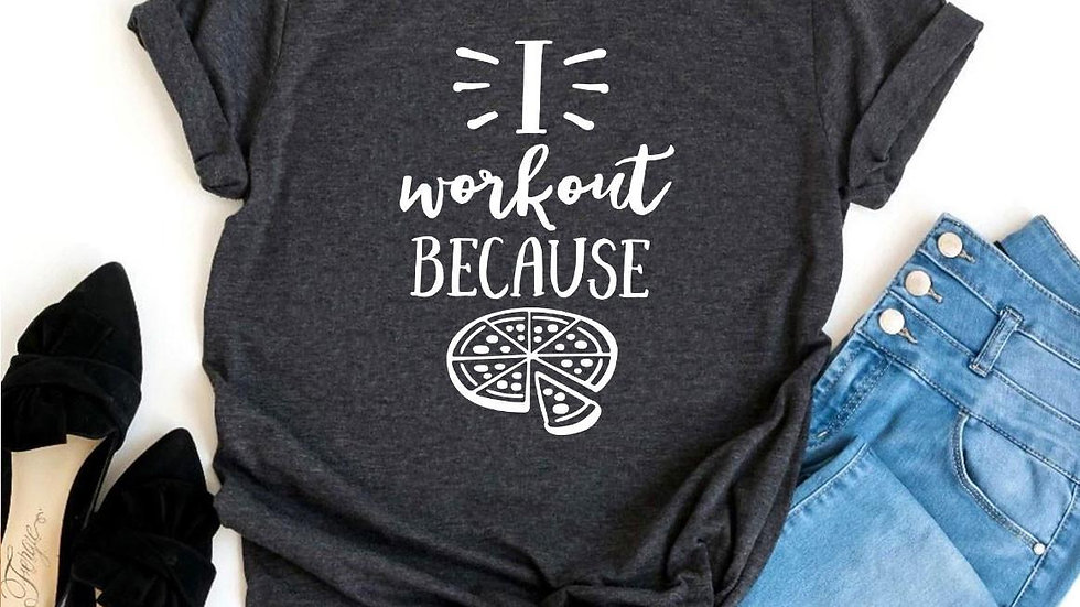 I Workout Because Pizza T-shirt