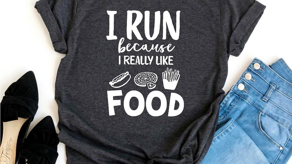 I Run Because I Really Like Food T-shirt