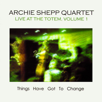 Live At The Totem Volume 1 by Archie Shepp Quartet