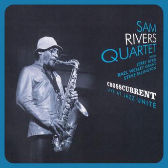 Crosscurrent - Live At Jazz Unité by Sam Rivers Quartet