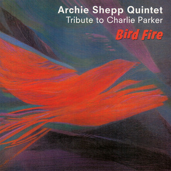Bird Fire - Tribute To Charlie Parker by Archie Shepp Quintet