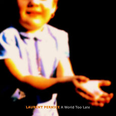 Laurent Pernice - A World Too Late_Cover_Orchard.jpg