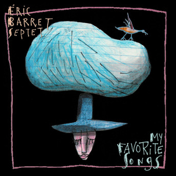 My Favorite Songs by Éric Barret Septet