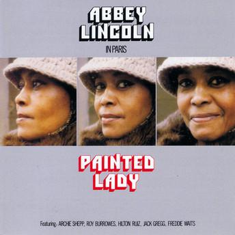 Painted Lady by Abbey Lincoln Quintet - Archie Shepp, Roy Burrowes, Hilton Ruiz, Freddie Waits, Jack Gregg